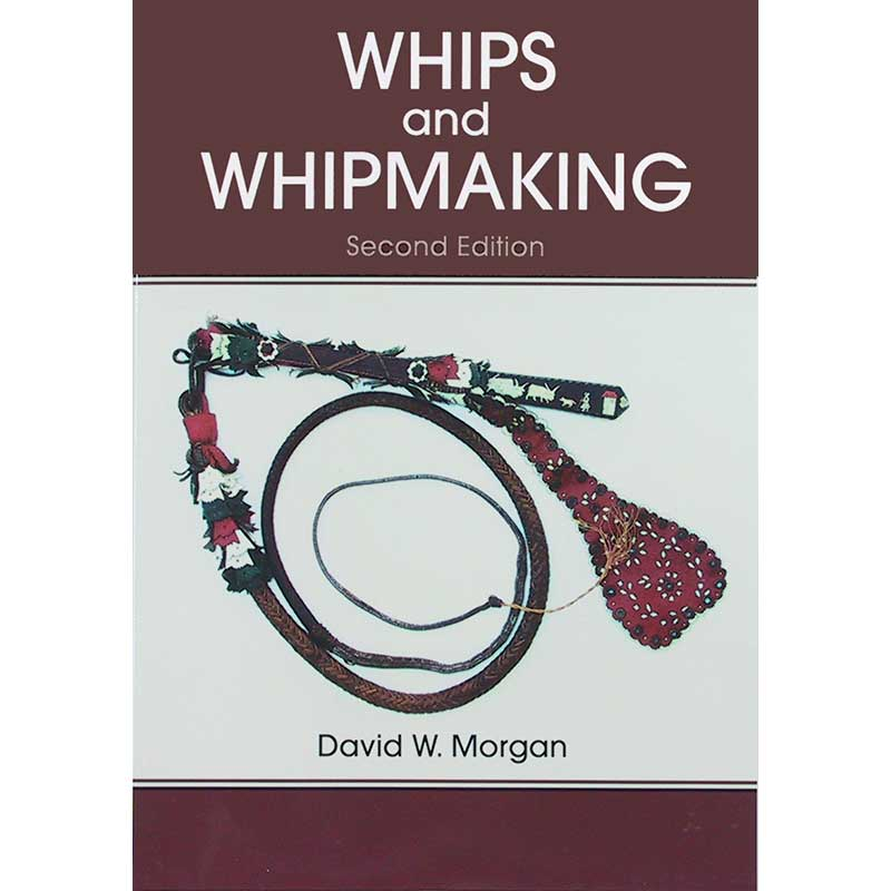 Whips and Whipmaking, 2nd Edition
